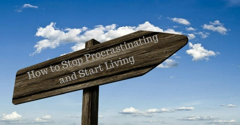 how to stop procrastinating and start living