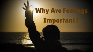 why are feelings important